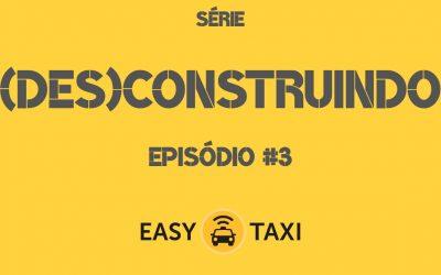 SÉRIE (DES)CONSTRUINDO – EPISÓDIO #3 – EASY (TAXI)